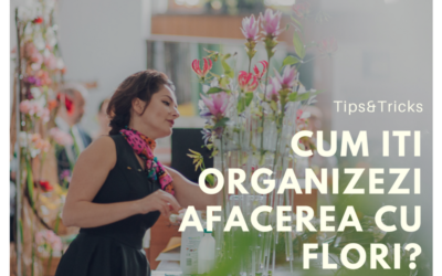 Iti pierzi noptile lucrand cu florile? Afla cum sa iti organizezi afacerea ta cu flori!